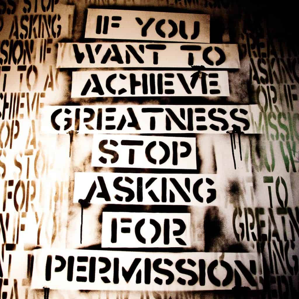 """IF you want to achieve greatness, stop asking for permission: from Flickr, by Thomas Hawk."