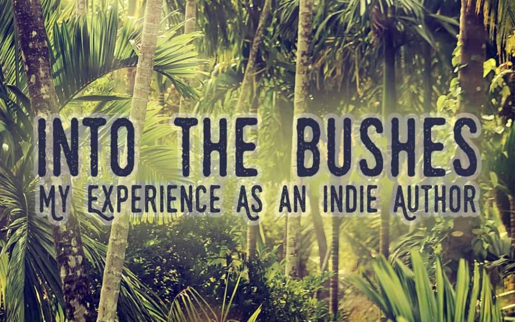 Into the Bushes: My experience as an indie author