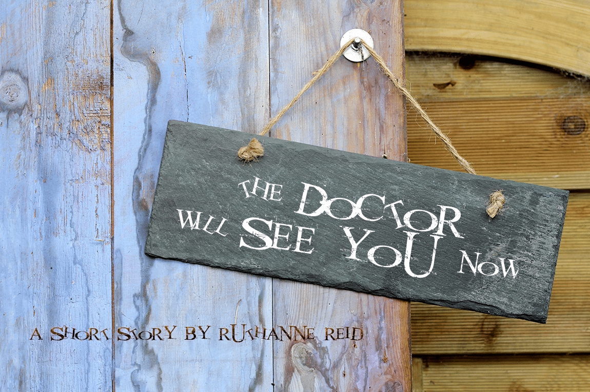The Doctor WIll See You Now (Flash fiction by Ruthanne Reid)