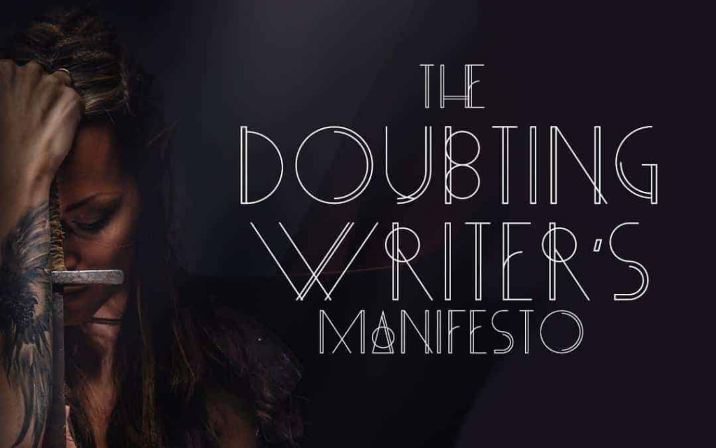 The doubting writer's manifesto