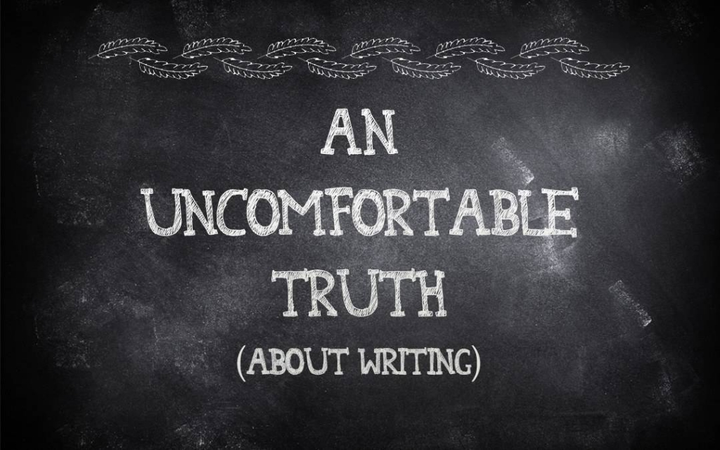 An uncomfortable truth (about writing)