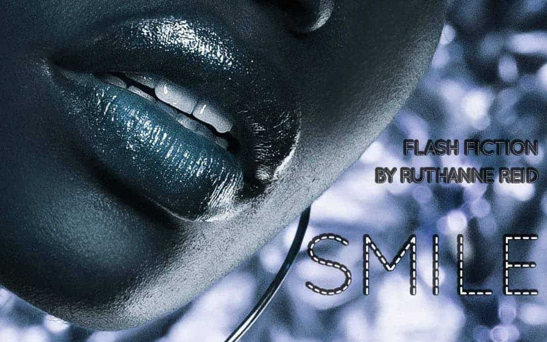 Smile (A short story by Ruthanne Reid)