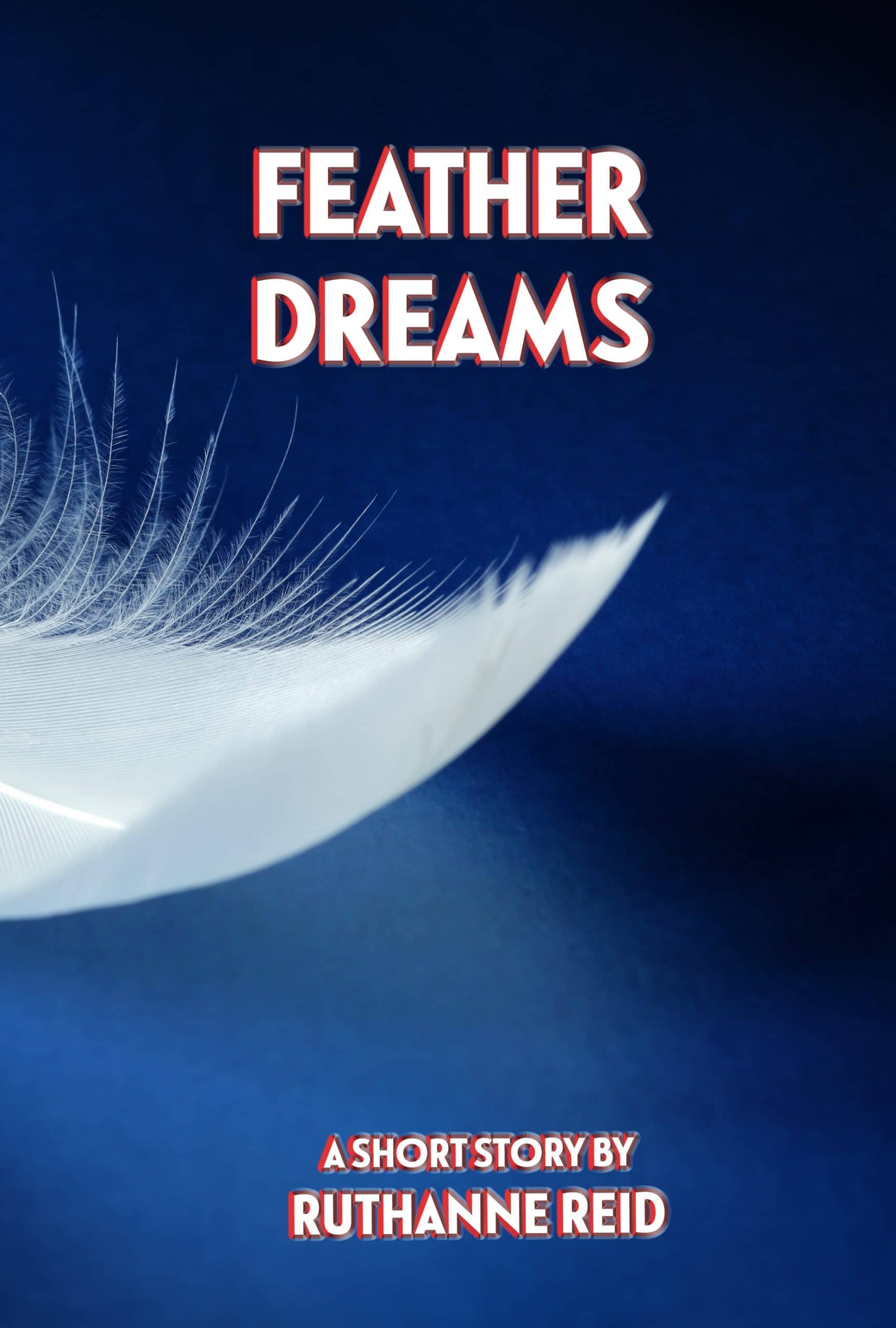 Feather Dreams (A short story by Ruthanne Reid)