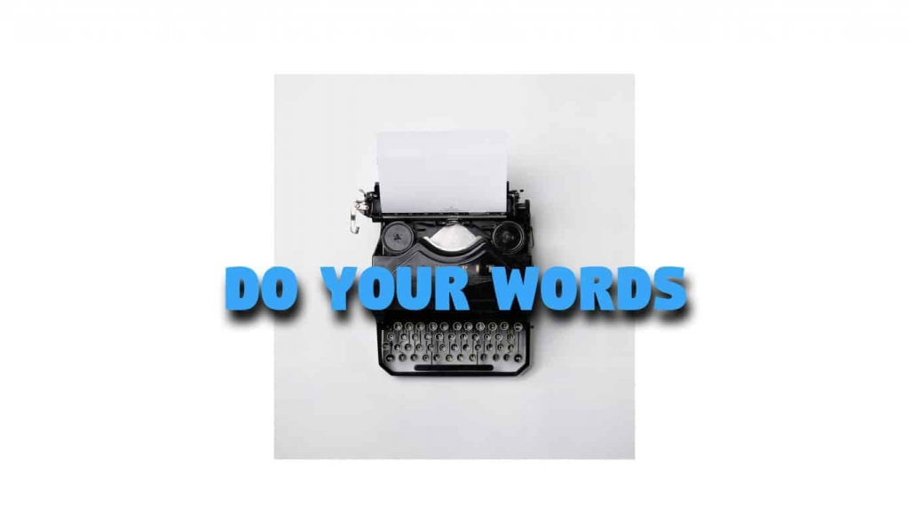 DO YOUR WORDS